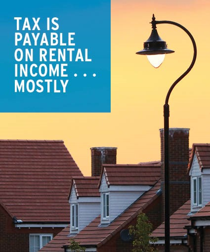 Tax is payable on rental income . . . mostly